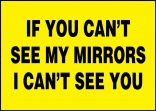 Safety Label: If You Can't See My Mirrors - I Can't See You
