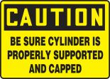 OSHA Caution Safety Sign: Be Sure Cylinder Is Properly Supported And Capped