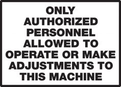 - Safety Label: Only Authorized Personnel Allowed To Operate or Make Adjustments To This Machine