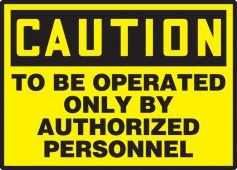 - OSHA Caution Safety Label: To Be Operated Only By Authorized Personnel