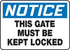 - OSHA Notice Safety Sign: This Gate Must Be Kept Locked