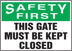 - OSHA Safety First Sign: This Gate Must Be Kept Closed