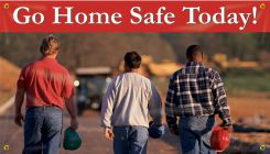 - Safety Banners: Go Home Safe Today