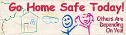 - Safety Banners: Go Home Safe Today - Others Are Depending On You
