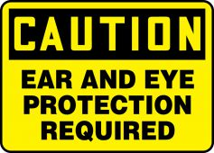 - OSHA Caution Safety Sign: Ear And Eye Protection Required