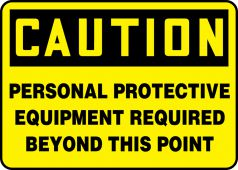 - OSHA Caution Safety Sign: Personal Protective Equipment Required Beyond This Point