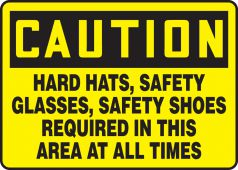 - OSHA Caution Safety Sign: Hard Hats, Safety Glasses, Safety Shoes Required In This Area At All Times
