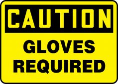 - OSHA Caution Safety Sign: Gloves Required