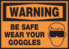 BE SAFE WEAR YOUR GOGGLES (W/GRAPHIC)