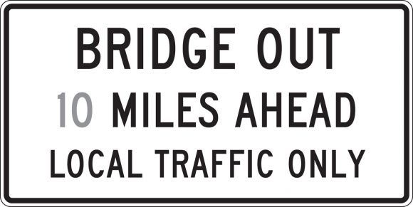 BRIDGE OUT __ MILES AHEAD LOCAL TRAFFIC ONLY