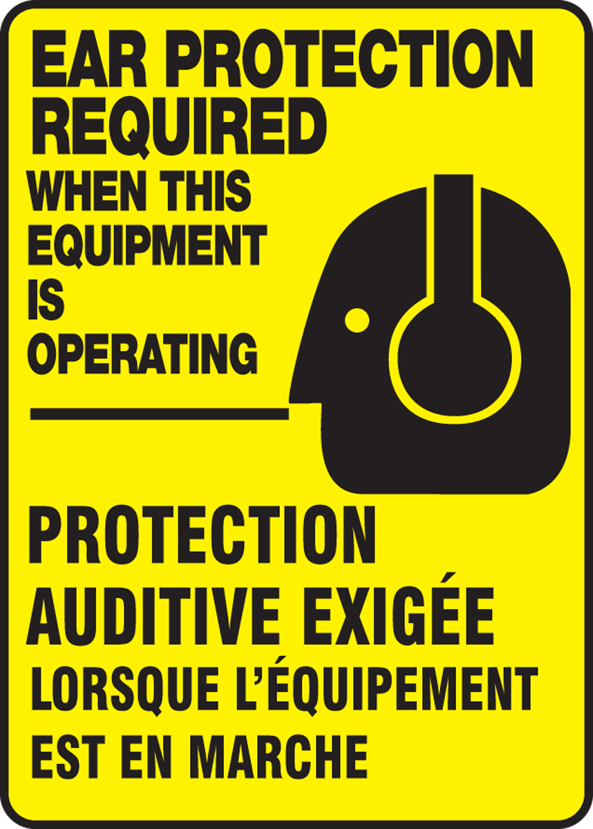 EAR PROTECTION REQUIRED WHEN THIS EQUIPMENT IS OPERATING (BILINGUAL FRENCH - PROTECTION AUDITIVE EXIGÉE LORSQUE L'ÉQUIPEMENT EST EN MARCHE)