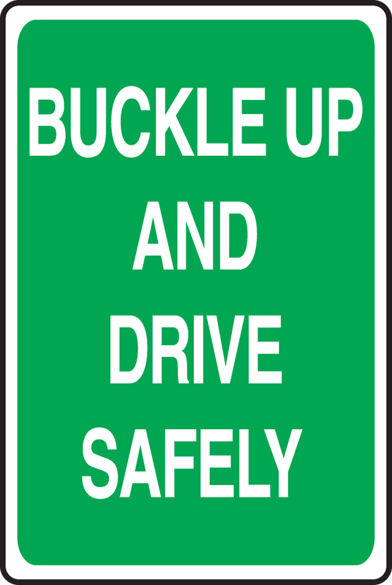 BUCKLE UP AND DRIVE SAFELY