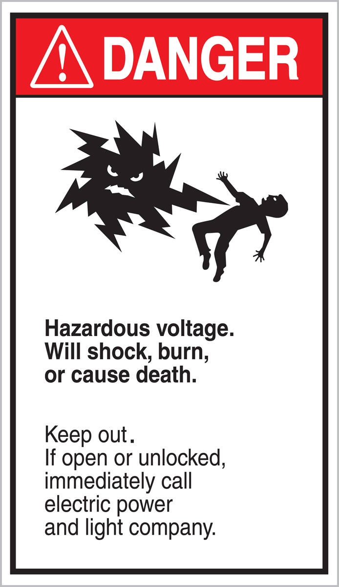 HAZARDOUS VOLTAGE. WILL SHOCK, BURN OR CAUSE DEATH. KEEP OUT. IF OPEN OR UNLOCKED, IMMEDIATELY CALL ELECTRIC POWER AND LIGHT COMPANY (W/GRAPHIC)