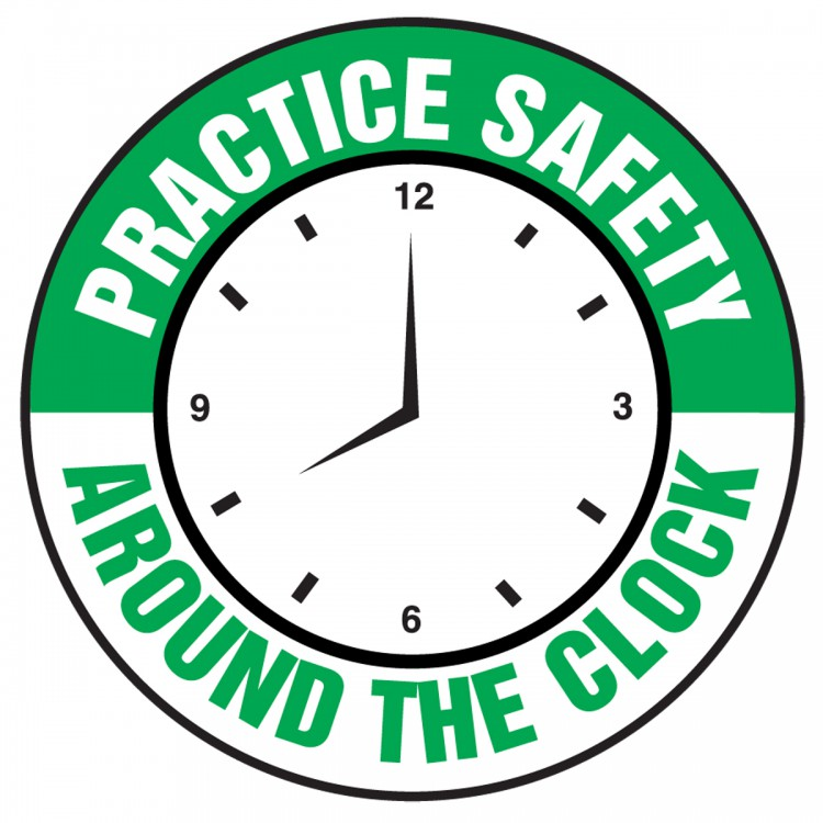 PRACTICE SAFETY AROUND THE CLOCK