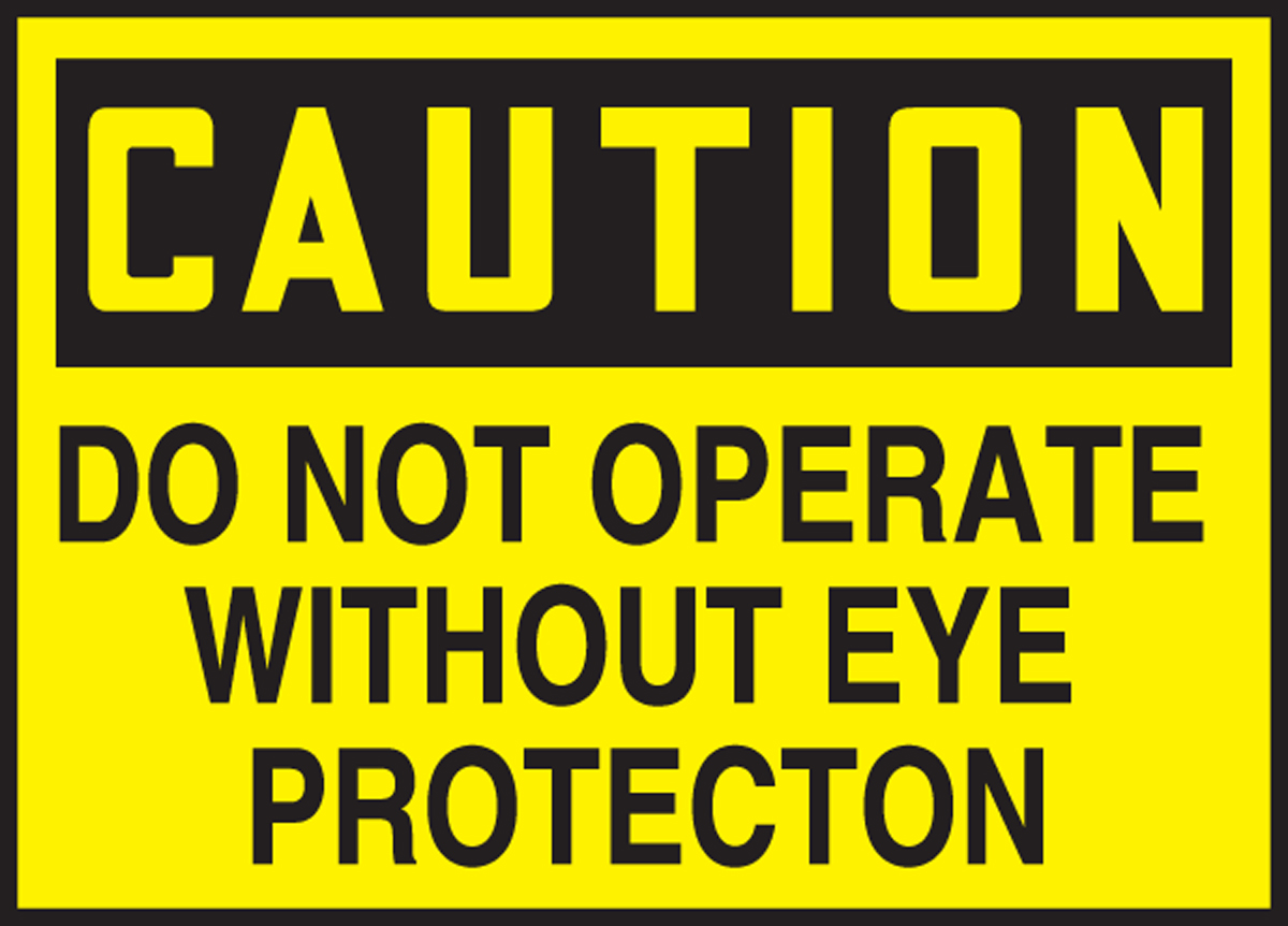 DO NOT OPERATE WITHOUT EYE PROTECTION