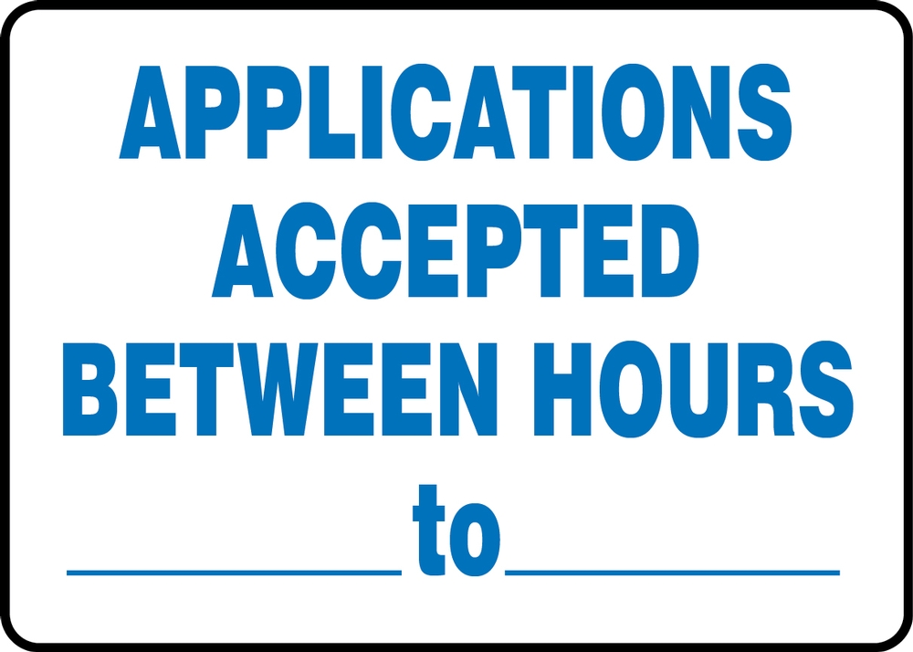 APPLICATIONS ACCEPTED BETWEEN HOURS ___ TO ___