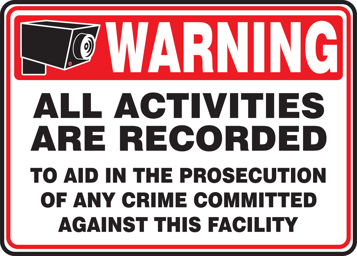 ALL ACTIVITIES ARE RECORDED TO AID IN THE PROSECUTION OF ANY CRIME COMMITTED AGAINST THIS FACILITY