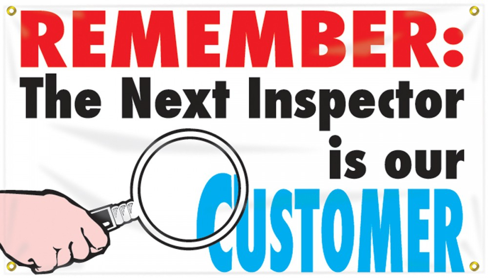 REMEMBER: THE NEXT INSPECTOR IS OUR CUSTOMER
