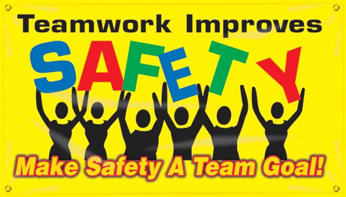 TEAMWORK IMPROVES SAFETY MAKE SAFETY A TEAM GOAL!