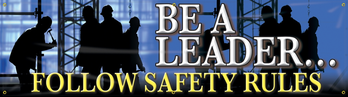 BE A LEADER ... FOLLOW SAFETY RULES