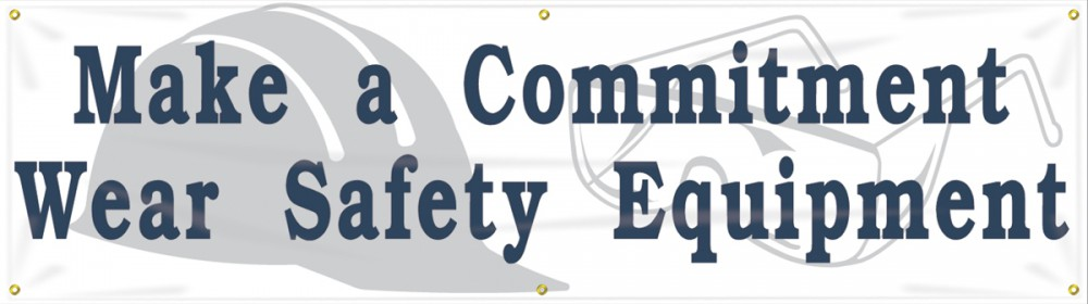 MAKE A COMMITMENT WEAR SAFETY EQUIPMENT
