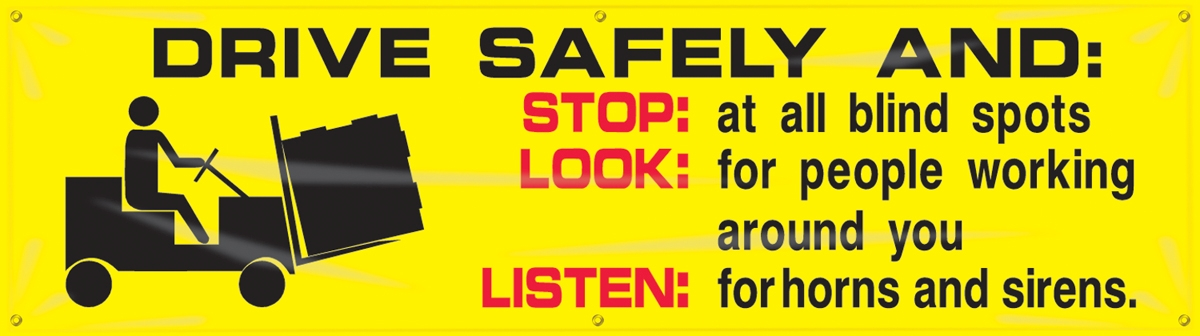 DRIVE SAFELY AND: STOP: AT ALL BLIND SPOTS LOOK: FOR PEOPLE WORKING AROUND YOU LISTEN: FOR HORNS AND SIRENS