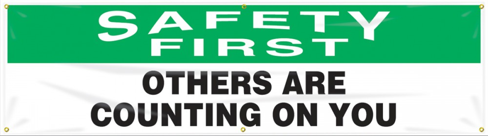 SAFETY FIRST OTHERS ARE COUNTING ON YOU