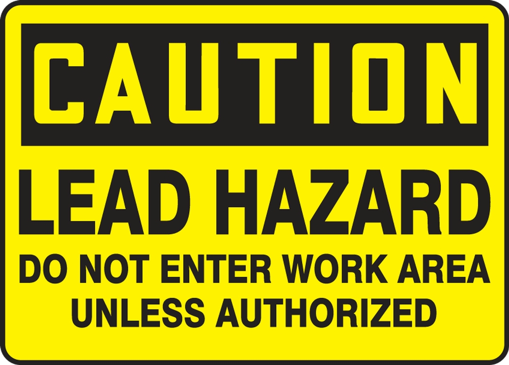LEAD HAZARD DO NOT ENTER WORK AREA UNLESS AUTHORIZED
