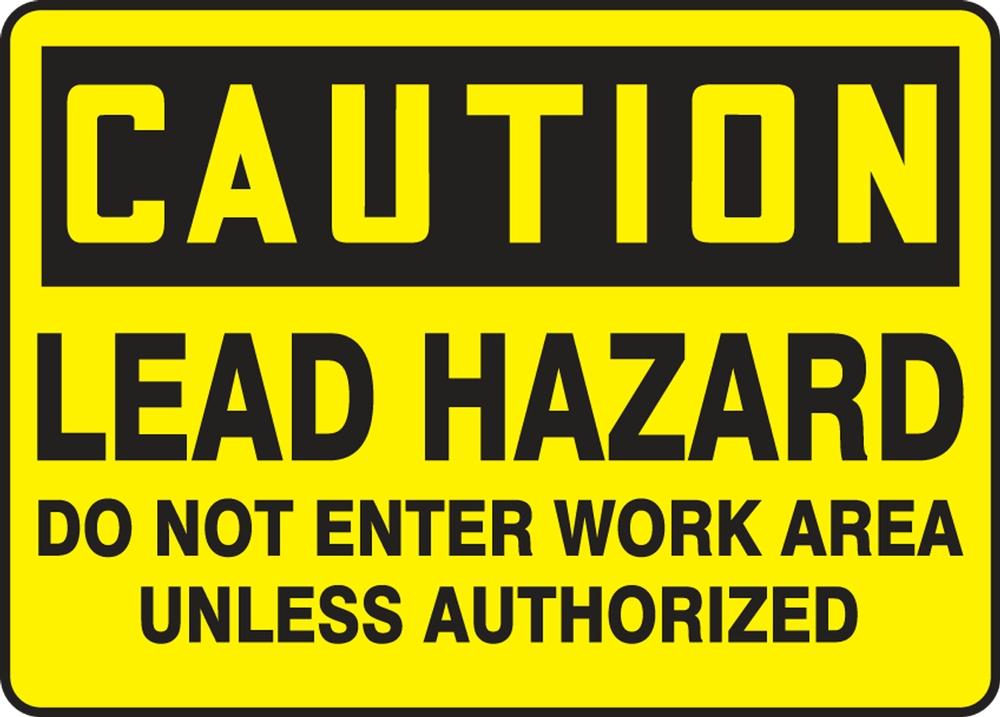 LEAD HAZARD DO NOT ENTER WORK AREA UNLESS AUTHORIZED