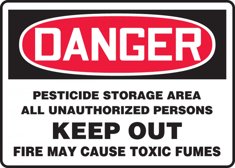 PESTICIDE STORAGE AREA ALL UNAUTHORIZED PERSONS KEEP OUT FIRE MAY CAUSE TOXIC FUMES