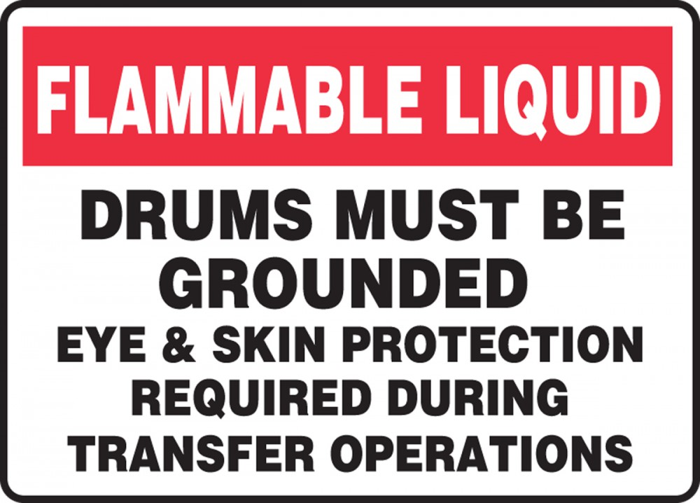 FLAMMABLE LIQUID DRUMS MUST BE GROUNDED EYE & SKIN PROTECTION REQUIRED DURING TRANSFER OPERATIONS