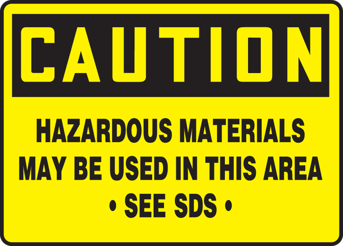 CAUTION HAZARDOUS MATERIALS MAY BE USED IN THIS AREA SEE SDS