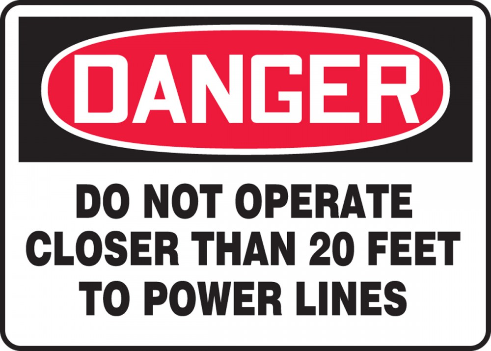 DANGER DO NOT OPERATE CLOSER THAN 20 FEET TO POWER LINES