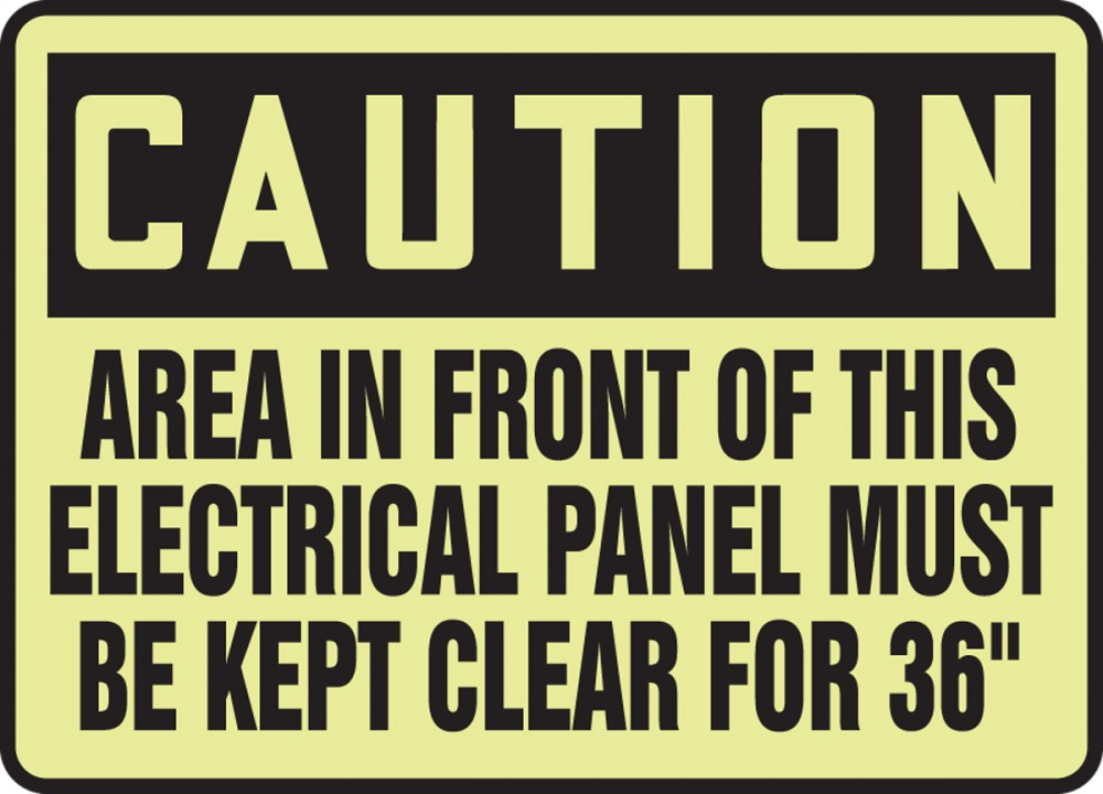 AREA IN FRONT OF THIS ELECTRICAL PANEL MUST BE KEPT CLEAR FOR 36? (GLOW)