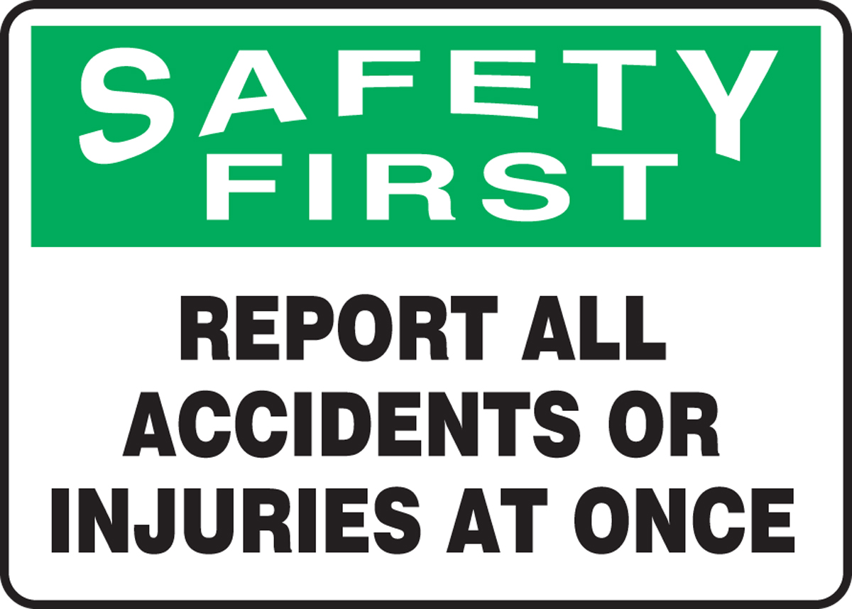 REPORT ALL ACCIDENTS OR INJURIES AT ONCE