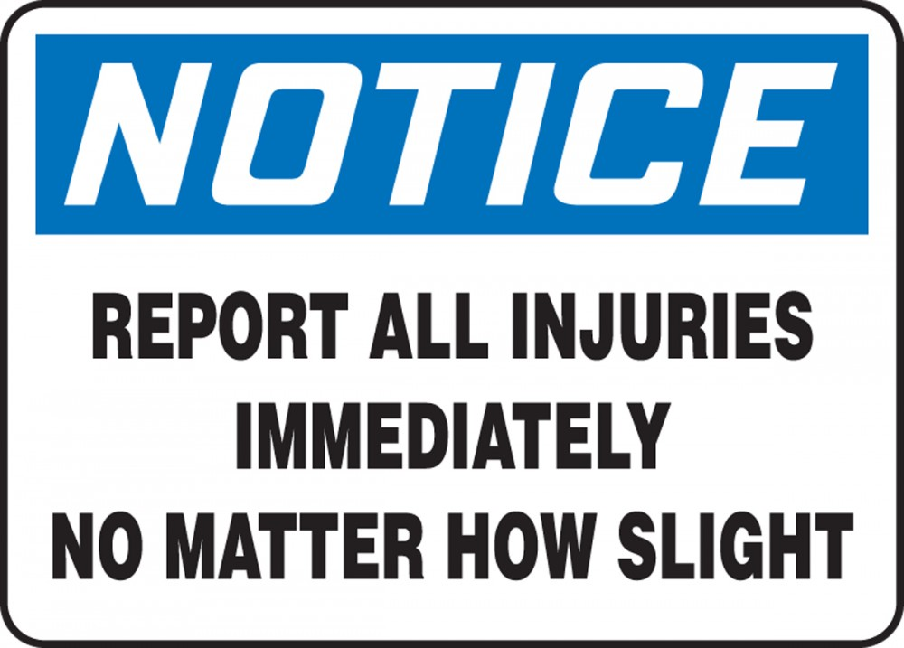 REPORT ALL INJURIES IMMEDIATELY NO MATTER HOW SLIGHT