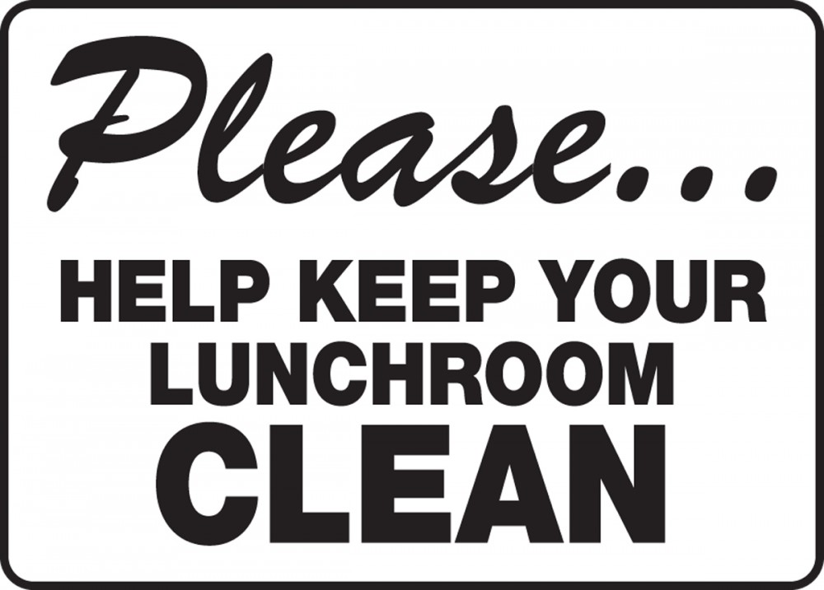 PLEASE… HELP KEEP YOUR LUNCHROOM CLEAN