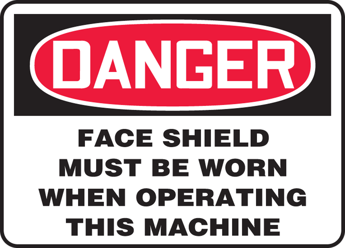 FACE SHIELD MUST BE WORN WHEN OPERATING THIS MACHINE