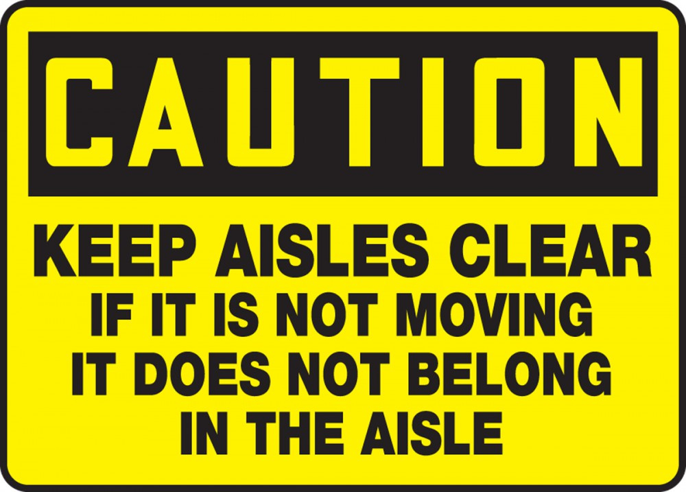 Keep Aisles Clear If It's Not Moving It Does Not Belong In The Aisle