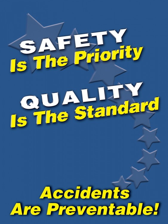 SAFETY IS THE PRIORITY QUALITY IS THE STANDARD ACCIDENTS ARE PREVENTABLE!