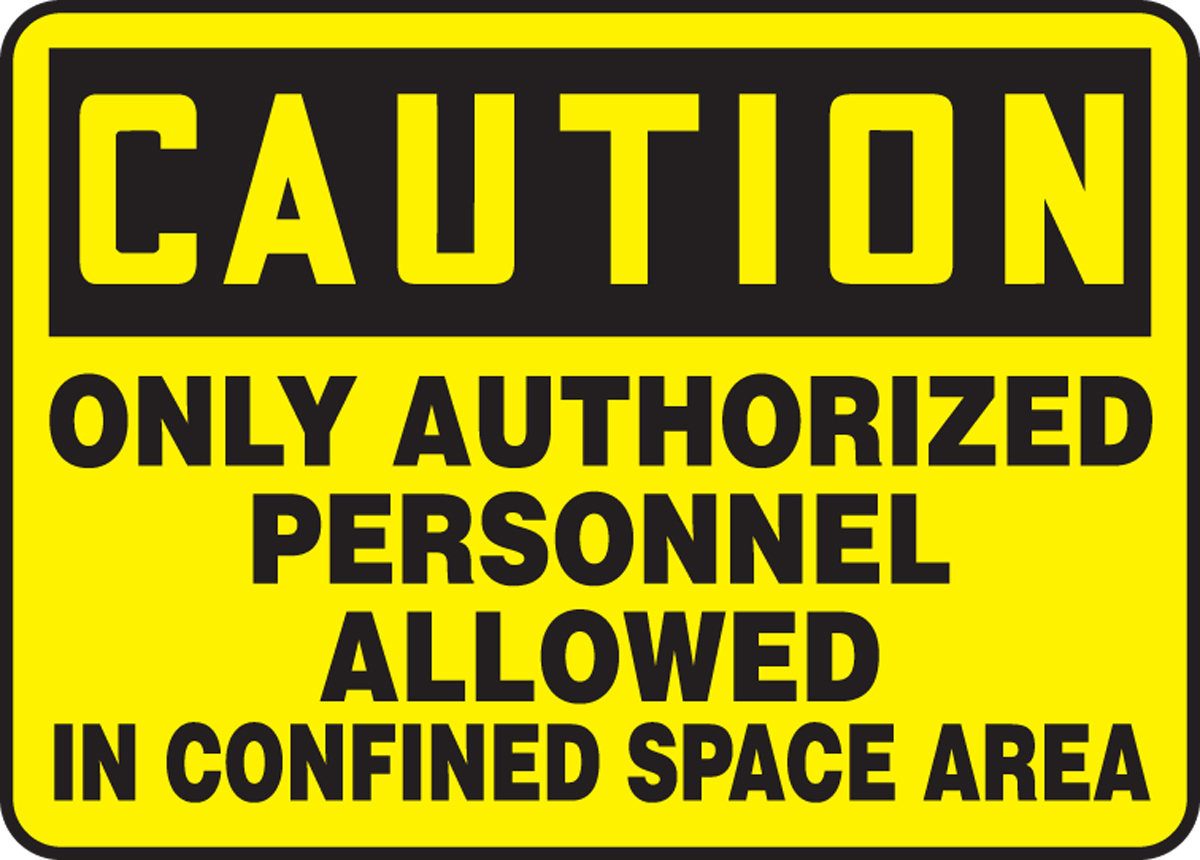 ONLY AUTHORIZED PERSONNEL ALLOWED IN CONFINED SPACE AREA