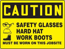 - Contractor Preferred OSHA Caution Safety Sign: Safety Glasses - Hard Hat - Work Boots Must Be Worn On This Jobsite