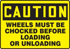 - OSHA Caution Safety Sign: Wheels Must Be Chocked Before Loading Or Unloading