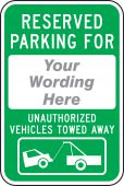 - Semi-Custom Reserved Parking For: (Your Wording Here) Unauthorized Vehicles Towed Away