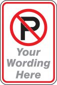 - Semi-CustomTraffic Sign: (No Parking Symbol) (Your Wording Here)