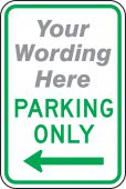 - Semi-Custom Traffic Sign: (Your Wording Here) Parking Only (Left Arrow)