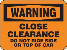 - OSHA Warning Rail Sign: Close Clearance - Do Not Ride Side Or Top Of Car