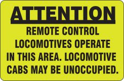 - Safety Sign: Attention - Remote Control Locomotives Operate In This Area. - Locomotive Cabs May Be Unoccupied
