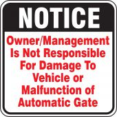 - Notice Safety Sign: Owner/Management Is Not Responsible For Damage To Vehicle Or Malfunction Of Automatic Gate