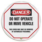 - OSHA Danger Steering Wheel Message Cover: Do Not Operate Or Move Vehicle